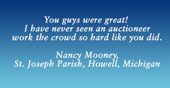 "Nancy Mooney from St. Joseph Parish in Howell, Michigan had this to say about Kenny Lindsay Fundraising Auctioneers, ""You guys were great! I have never seen an auctioneer work the crowd so hard like you did."""